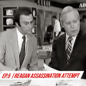 EP 5 - Reagan Assassination Attempt