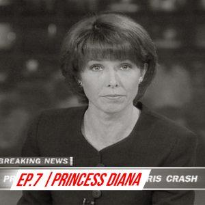 EP 7 Princess Diana